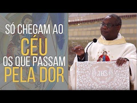 Só chegam ao céu os que passam pela dor - Pe. José Augusto (13/04/18)