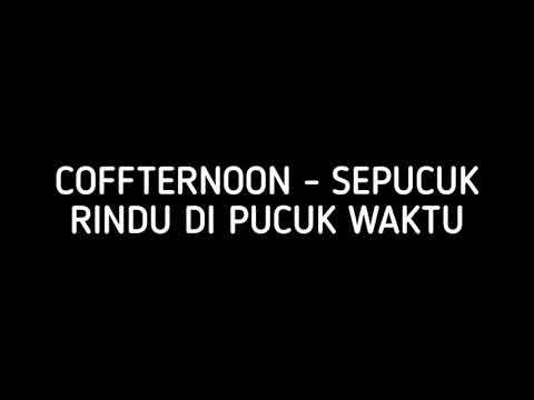Download COFFTERNOON - SEPUCUK RINDU DI PUCUK WAKTU (LIRIK)