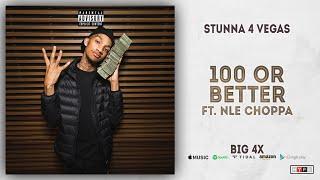 Stunna 4 Vegas - 100 or Better Ft. NLE Choppa (BIG 4x)