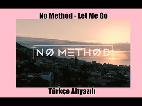 No Method - Let Me Go / Türkçe Altyazılı