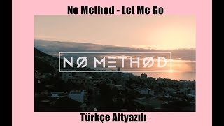 No Method - Let Me Go / Türkçe Altyazılı Video