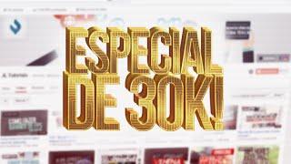 ESPECIAL DE 30 MIL INSCRITOS!