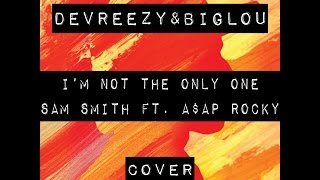 I'm Not The Only One [Sam Smith ft. A$AP Rocky COVER]