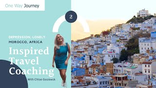 Inspired Travel Coaching | The Cycle of Depression, Loneliness & Planning a Trip to Morocco, Africa