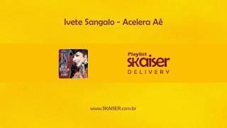 Ivete Sangalo - Acelera Aê | Playlist Skaiser Delivery