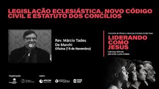 Oficina: Legislação Eclesiástica, Novo Código civil e Estatuto dos Concilios - Rev. Márcio Tadeu