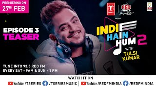 Indie Hain Hum S2 With Tulsi Kumar | Ep-3 Promo Millind Gaba | T-Series | Red FM