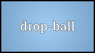 Drop-ball Meaning