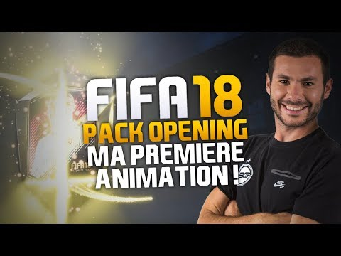 FIFA 18 - PACK OPENING - MA PREMIÈRE ANIMATION !