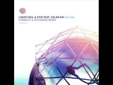 Liquid Soul & Zyce Feat . Solar Kid -Anjuna (Symbolic & Outsiders Remix)