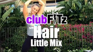 Hair by Little Mix   Club FITz Fitness Choreo by Lauren Fitz