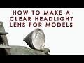 How to make a clear headlight lens for scale models