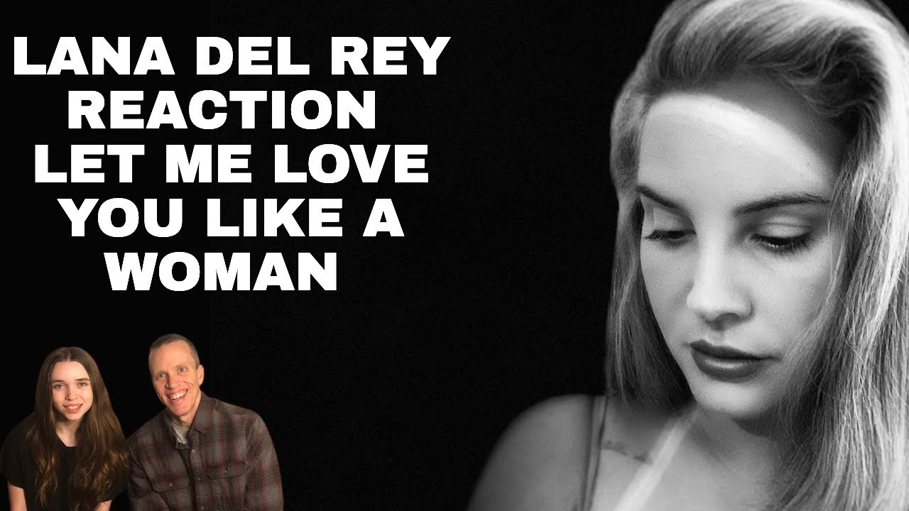Reaction To Lana Del Rey New Song Let Me Love You Like A Woman Song Reaction Dad Daughter Youtube