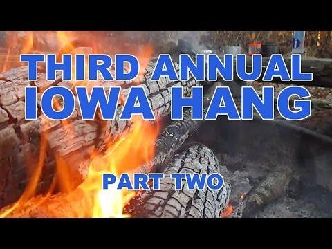 Third Annual Iowa Hang  - Part 2
