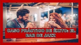 Caso Practico De Exito El Bar Del Jazz   CONVERSACIONES SEDUCTIVAS