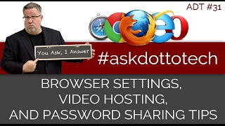 Browser Settings, LastPass, and Video Hosting - Ask Dotto Tech 31