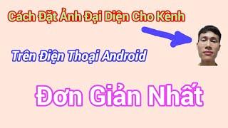 #CáchĐặtẢnhĐạiDiện Cho Kênh Trên Điện Thoại Android Ai Cũng Làm Được