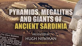 Pyramids, Megaliths & Giants of Ancient Sardinia - Hugh Newman FULL LECTURE