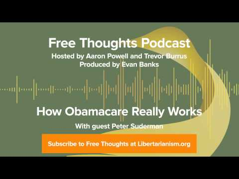 Ep How Obamacare Really Works And How It Doesnt With Peter Suderman