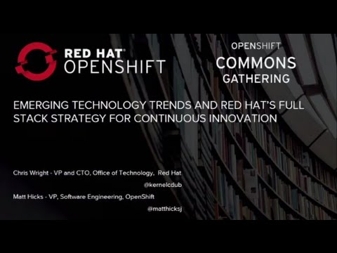 OpenShift Commons Gathering Seattle 2016: Emerging Technology Trends with Chris Wright & Matt Hicks