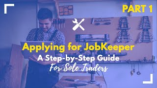 Applying For Jobkeeper: A Step-by-step Guide For Sole Traders  Part 1