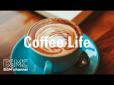 Coffee Life - Relaxing Cafe Jazz - Smooth & Exquisite Coffee Jazz Music