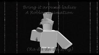 Roblox - Bring it around ladies (Ra da da da song)