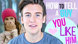 HOW TO TELL A GUY YOU LIKE HIM!