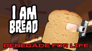 Renegade For Life: I Am Bread