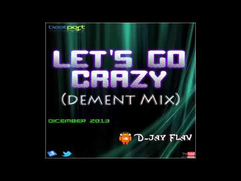 Let's Go Crazy (Dement Mix) by. D-jay Flav