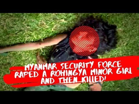 MYANMAR SECURITY FORCES GANG RAPED A MINOR ROHINGYA TO DEATH - VIDEO 03