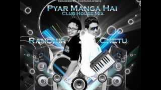 Pyar Manga Hai Club House Mix 2012 - DJ Chetu  DJ Randhir