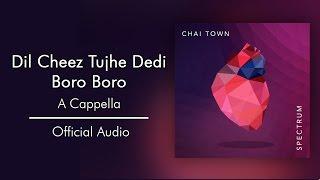 Chai Town Dil Cheez Tujhe Dedi Boro Boro Audio.mp3