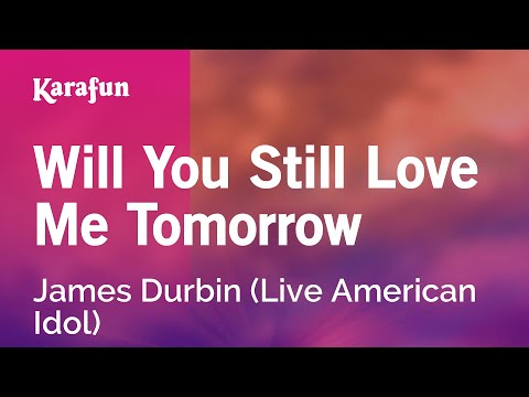 Will You Still Love Me Tomorrow - James Durbin (Live American Idol) | Karaoke Version | KaraFun