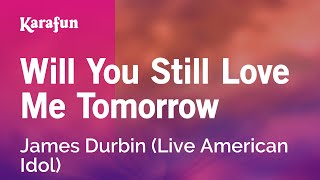 Karaoke Will You Still Love Me Tomorrow - James Durbin *