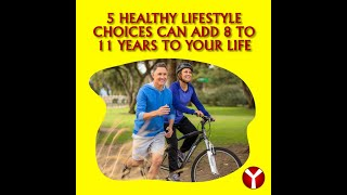 5 healthy lifestyle choices can add 8 to 11 years your life