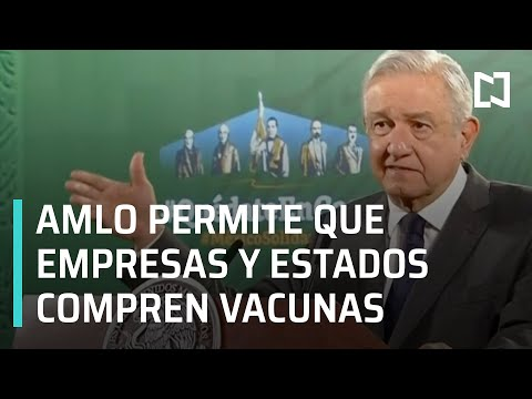 AMLO autoriza que empresas y estados compren vacunas contra el Covid-19 - En Punto