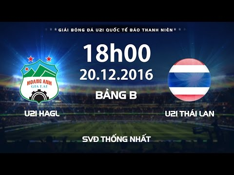 FULL | U21 HAGL - U21 THÁI LAN | Giải bóng đá U21 Quốc Tế Báo Thanh Niên 2016