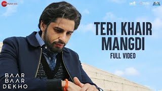 Teri Khair Mangdi Full Song | Baar Baar Dekho