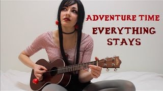 Everything Stays (Adventure Time Cover)