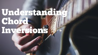 Understanding Chord Inversions | How To Practice and Use