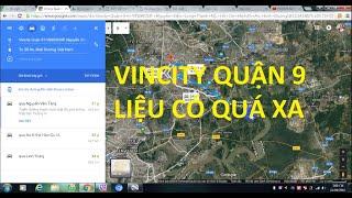 Vincity Q9 Liệu Có Quá Xa - Đánh Giá Chi Tiết Vị Trí Vincity quận 9.LH: 0988 37 99 11
