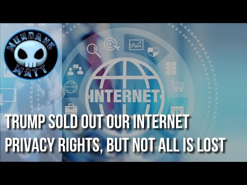 [News] Trump sold out our Internet Privacy Rights, but not all is lost