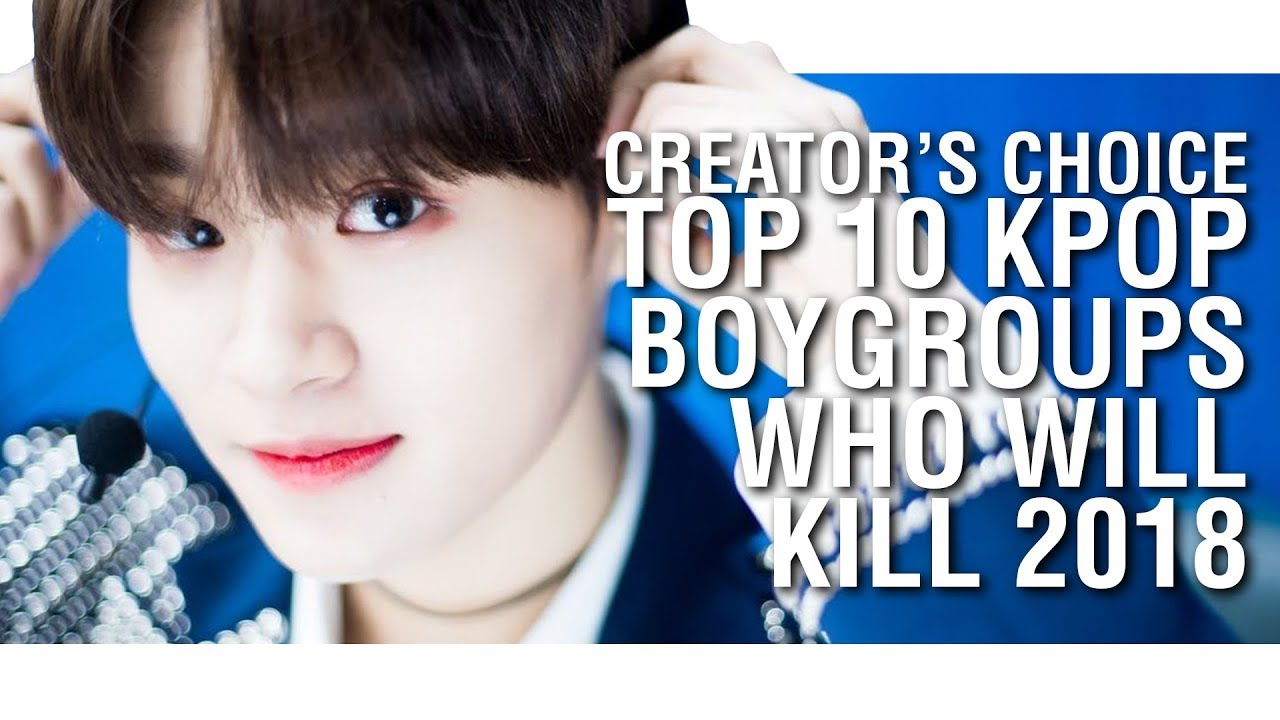 CREATOR'S CHOICE: TOP 10 KPOP BOY GROUPS THAT WILL KILL 2018 (IMPORTANT  ANNOUNCEMENT!)