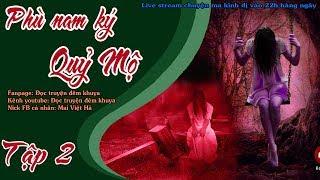 TRUYỆN MA RÙNG RỢN : PHÙ NAM KÝ, QUỶ MỘ [ Tập 2 ] - Live stream Quàng A Tũn Tra tấn đêm khuya