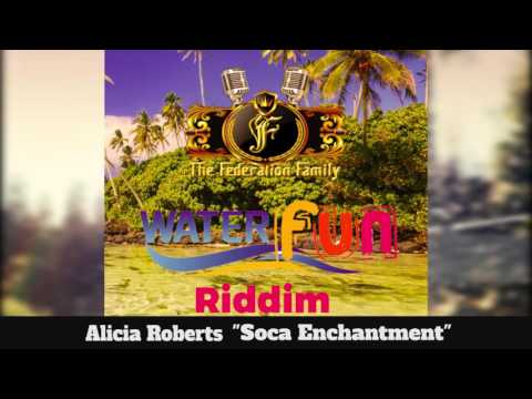 (Antigua Carnival 2016 Soca Music ) Alicia Roberts - Soca Enchantment - [WaterFun Riddim]