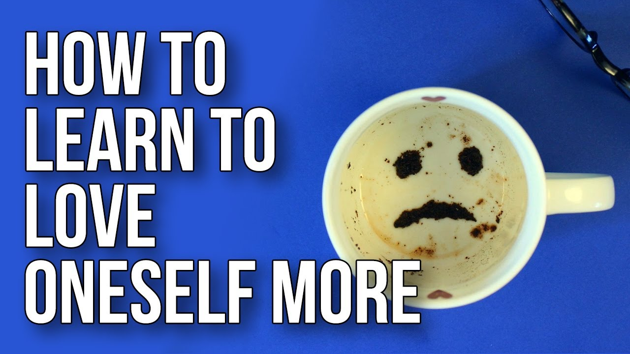 How to Learn to Love Oneself More