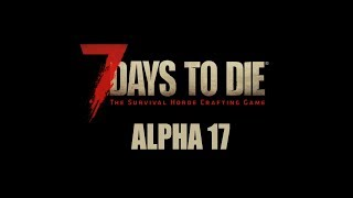 7 Days To Die | Live Stream (Alpha 17) - Those Who Hunt Zombies