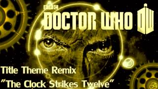 "Doctor Who Fan Made Titles Remix FULL - ""The Clock Strikes Twelve"""