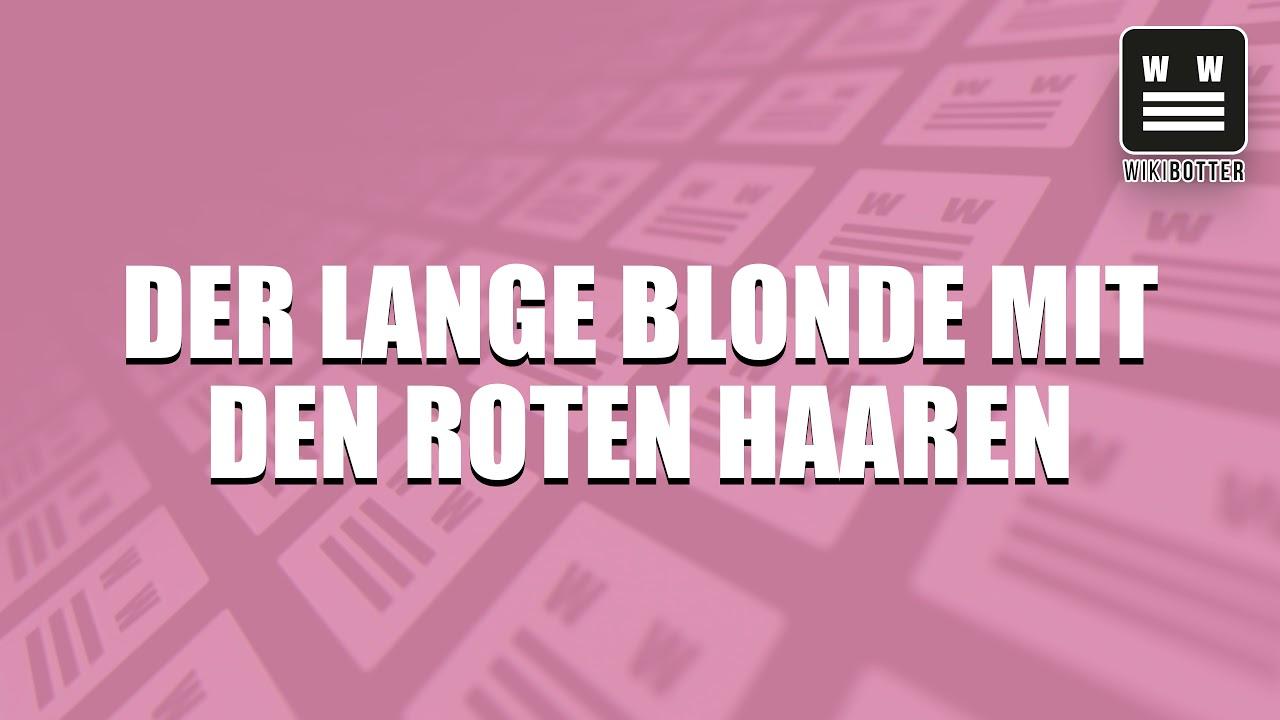 Der Lange Blonde Mit Den Roten Haaren Youtube